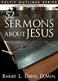 img - for 52 Sermons About Jesus (Pulpit Outlines Book 1) book / textbook / text book