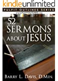 52 Sermons About Jesus (Pulpit Outlines Book 1)