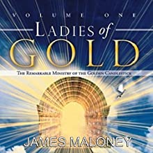 Ladies of Gold, Volume One: The Remarkable Ministry of the Golden Candlestick Audiobook by James Maloney Narrated by Deb Thomas