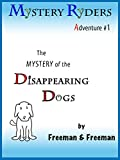 img - for The Mystery of the Disappearing Dogs (The Mystery Ryders Book 1) book / textbook / text book
