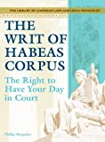 The Writ of Habeas Corpus: The Right to Have Your Day in Court (Library of American Laws and Legal Principles)
