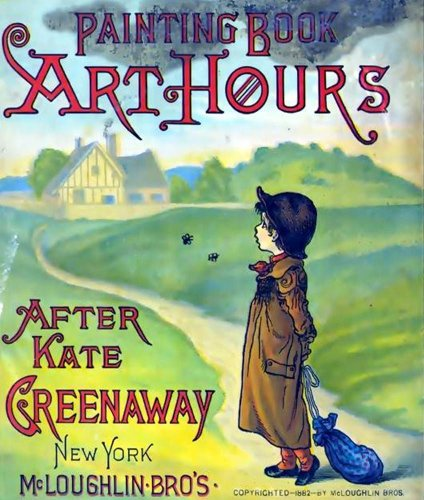 Kate Greenaway - Art hours (The Children's Art Book for Watercolor Painting)