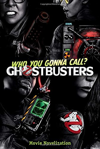 Ghostbusters Movie Novelization (Ghostbusters 2016 Movie)