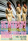img - for Be My Baby: How I Survived Mascara, Miniskirts, and Madness, or My Life as a Fabulous Ronette [Deluxe Hardcover Edition with B&W and Color Photos] book / textbook / text book