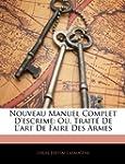 Nouveau Manuel Complet D'Escrime: Ou,...