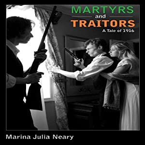 Martyrs and Traitors: A Tale of 1916 | [Marina Julia Neary]