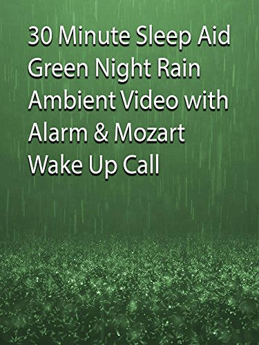 30 Minute Sleep Aid Green Night Rain Ambient Video with Alarm & Mozart Wake Up Call