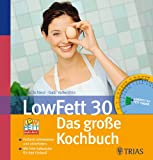 LowFett 30 - Das große Kochbuch: Fettarm schlemmen und dabei abnehmen  Mit Fett-Kalkulator für den Einkauf