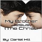 My Brother Jesus (the Christ) Hörbuch von Daniel Hill Gesprochen von: John McBride