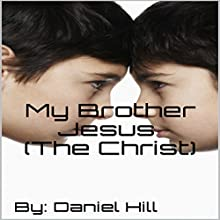 My Brother Jesus (the Christ) Audiobook by Daniel Hill Narrated by John McBride