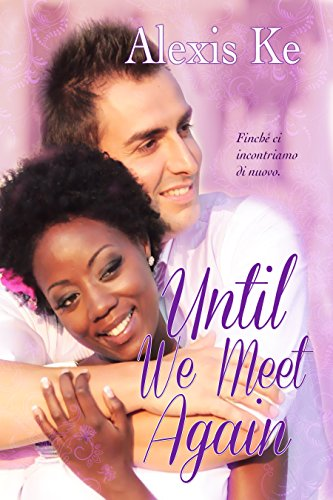 Alexis Ke - Until We Meet Again (Italianlicious Book 1)