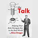 The Talk: Helping Your Kids Navigate Sex in the Real World | Alice Dreger PhD