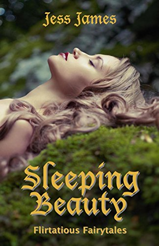 Book: Sleeping Beauty (Flirtatious Fairytales Book 2) by Jess James