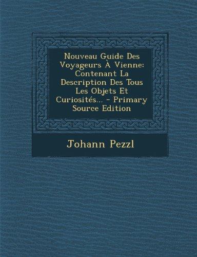 Nouveau Guide Des Voyageurs A Vienne: Contenant La Description Des Tous Les Objets Et Curiosites...  [Pezzl, Johann] (Tapa Blanda)