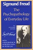 The Psychopathology of Everyday Life (The Standard Edition): (Complete Psychological Works of Sigmund Freud) (0393006115) by Freud, Sigmund