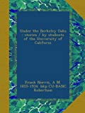 Under the Berkeley Oaks : stories / by students of the University of Californi