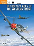BF 109 F/G/K Aces of the Western Front (Osprey Aircraft of the Aces No 29)