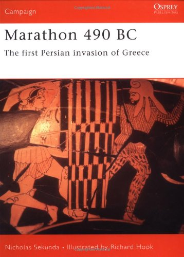Marathon 490 BC: The first Persian invasion of Greece: The First Persian War (Campaign)