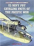 US Navy PBY Catalina Units of the Pacific War (Osprey Combat Aircraft, No. 62)