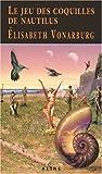 Le jeu des coquilles de Nautilus (French Edition) (2922145778) by Elisabeth Vonarburg