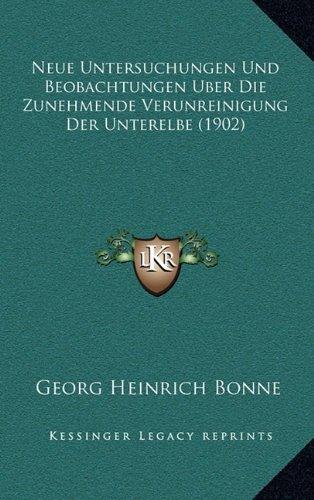 Neue Untersuchungen Und Beobachtungen Uber Die Zunehmende Verunreinigung Der Unterelbe (1902)