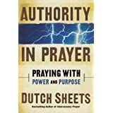 Authority in Prayer: Praying with Power and Purposeby Dutch Sheets