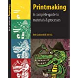 Printmaking: A Complete Guide to Materials & Processes ~ Beth Grabowski