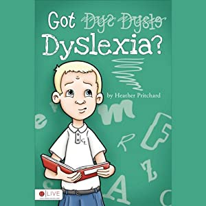 Got Dyslexia? | [Heather Pritchard]