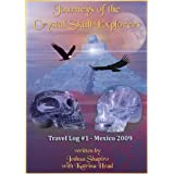 Journeys of the Crystal Skull Explorers: Travel Log #1 - Mexico 2009 (Travel Log Series of the Crystal Skull Explorers...