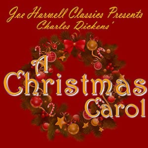 Joe Harwell Classics Presents Charles Dickens A Christmas Carol: A Story That's Not Just for Christmas | [Joe Harwell]