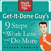 Get-It-Done-Guy's 9 Steps to Work Less and Do More | [Stever Robbins]
