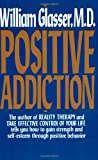 Positive Addiction (Harper Colophon Books) (0060912499) by Glasser, William