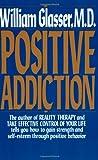 Positive Addiction (Harper Colophon Books) (0060912499) by Glasser, William