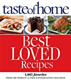 Taste of Home Best Loved Recipes: 1485 Favorites from the World's #1 Food & Entertaining Magazine (0898219914) by Taste of Home