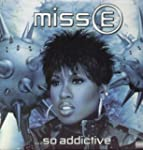Missy E... So Addictive