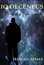 Io Deceneus: Journal of a Time Traveler (The Living Universe Book 1)