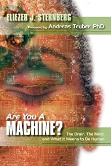 Are You a Machine?: The Brain, the Mind, And What It Means to Be Human Eliezer J. Sternberg and Shannon Balke