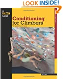 Conditioning for Climbers: The Complete Exercise Guide (How To Climb Series)