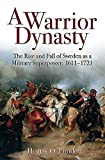 A Warrior Dynasty: The Rise and Fall of Sweden as a Military Superpower, 1611-1721