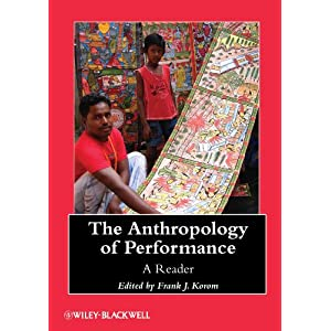 The Anthropology of Performance: A Reader (Wiley-Blackwell Anthologies in Social and Cultural Anthropology)