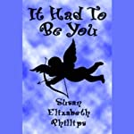 It Had to Be You (       UNABRIDGED) by Susan Elizabeth Phillips Narrated by Anna Fields