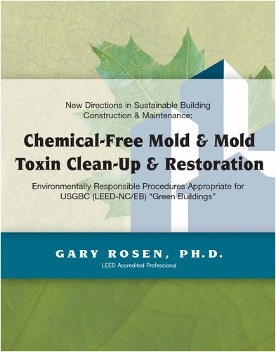 Chemical-Free Mold & Mold Toxin Clean-Up & Restoration: Environmentally Responsible Procedures Appropriate for USGBC (LEED-NC/EB) Green Buildings