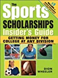 img - for The Sports Scholarships Insider's Guide: Getting Money for College at any Division by Dion Wheeler (2005-04-01) book / textbook / text book