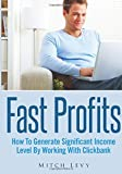 Fast Profits: How To Generate Significant Income Level By Working With Clickbank
