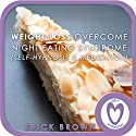 Weight Loss - Overcome Night Eating Syndrome: Self-Hypnosis & Meditation Speech by Erick Brown Narrated by Erick Brown