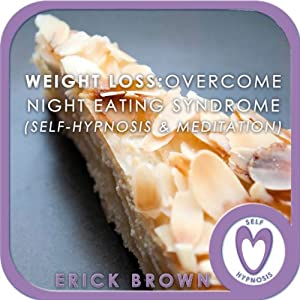 Weight Loss - Overcome Night Eating Syndrome: Self-Hypnosis & Meditation | [Erick Brown]