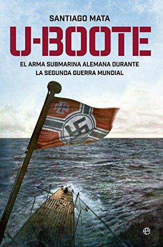 U- Boote. El Arma Submarina Alemana durante la Segunda Guerra Mundial (Historia)