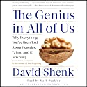 The Genius in All of Us: Why Everything You've Been Told about Genetics, Talent and IQ is Wrong (       UNABRIDGED) by David Shenk Narrated by Mark Deakins