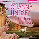 Let Love Find You (       UNABRIDGED) by Johanna Lindsey Narrated by Anne Flosnik