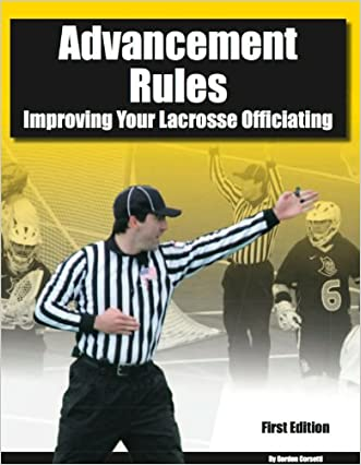 Advancement Rules: Improving Your Lacrosse Officiating written by Gordon Corsetti
